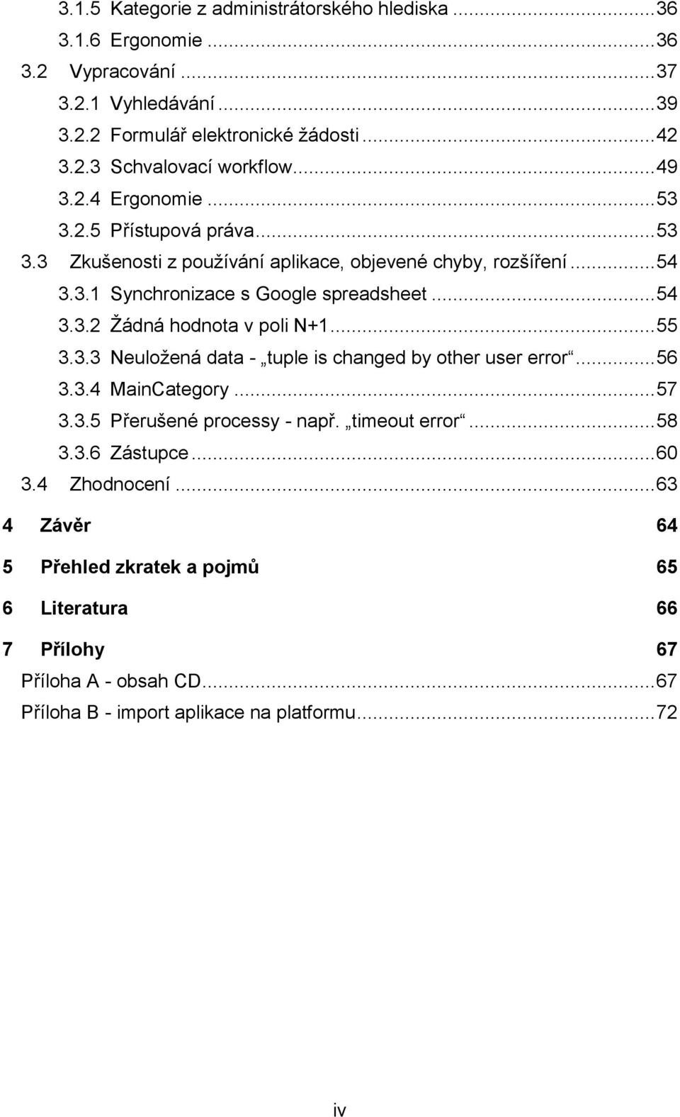 .. 55 3.3.3 Neuložená data - tuple is changed by other user error... 56 3.3.4 MainCategory... 57 3.3.5 Přerušené processy - např. timeout error... 58 3.3.6 Zástupce... 60 3.
