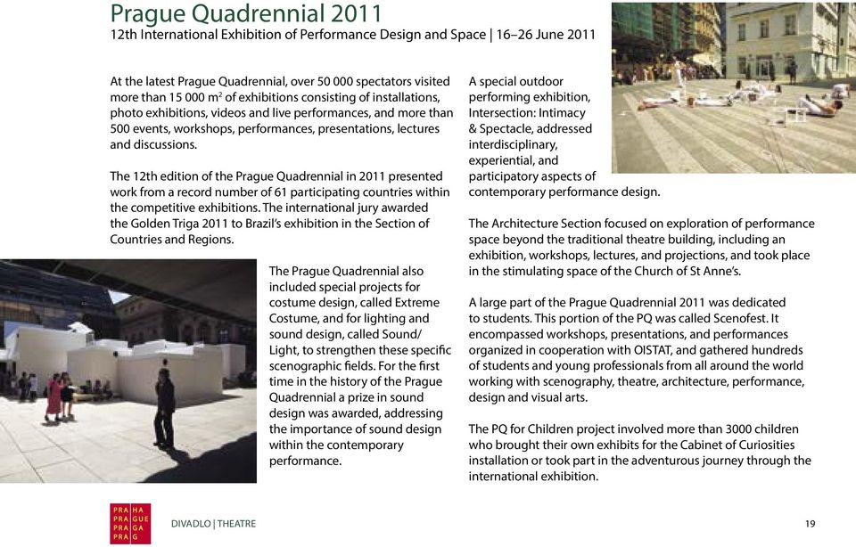 The 12th edition of the Prague Quadrennial in 2011 presented work from a record number of 61 participating countries within the competitive exhibitions.