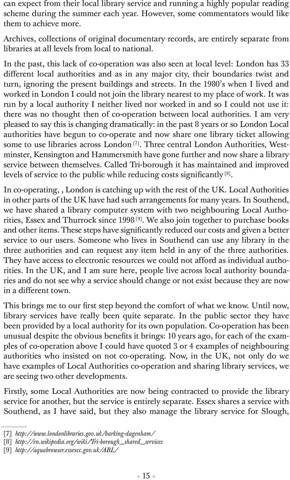 In the past, this lack of co-operation was also seen at local level: London has 33 different local authorities and as in any major city, their boundaries twist and turn, ignoring the present