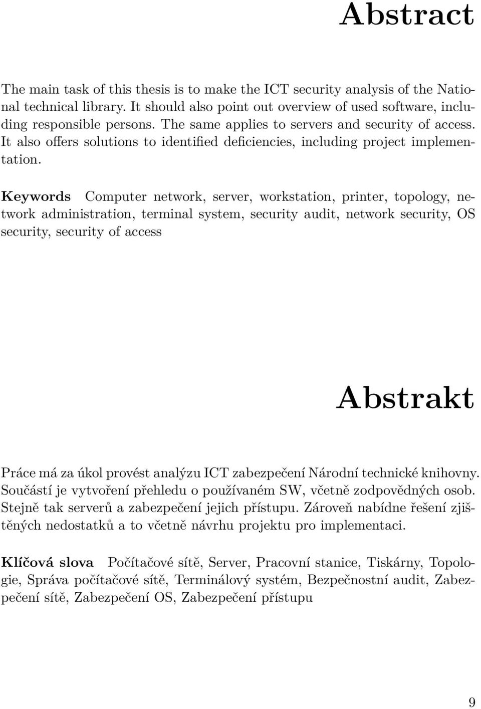 Keywords Computer network, server, workstation, printer, topology, network administration, terminal system, security audit, network security, OS security, security of access Abstrakt Práce má za úkol