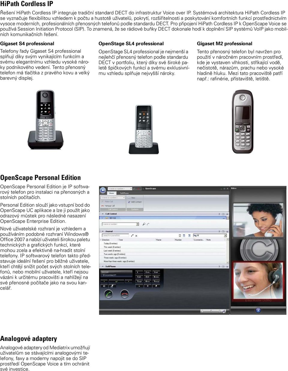 profesionálních přenosných telefonů podle standardu DECT. Pro připojení HiPath Cordless IP k OpenScape Voice se používá Session Initiation Protocol (SIP).