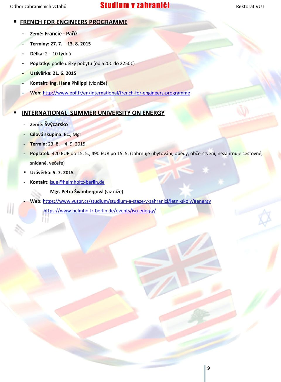 fr/en/international/french-for-engineers-programme INTERNATIONAL SUMMER UNIVERSITY ON ENERGY - Země: Švýcarsko - Cílová skupina: Bc., Mgr. - Termín: 23. 8. 4. 9.