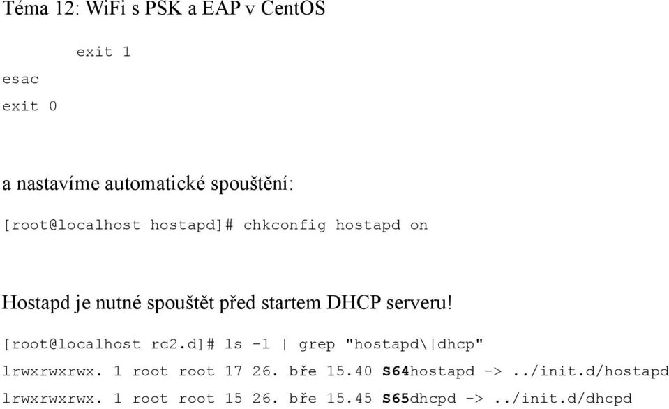 "[root@localhost rc2.d]# ls -l grep ""hostapd\ dhcp"" lrwxrwxrwx. 1 root root 17 26."