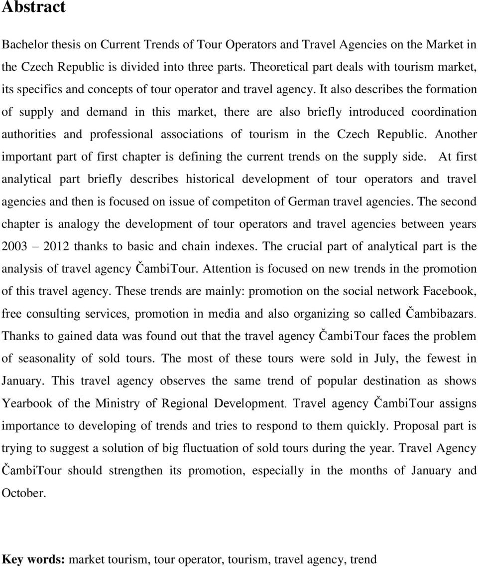 It also describes the formation of supply and demand in this market, there are also briefly introduced coordination authorities and professional associations of tourism in the Czech Republic.