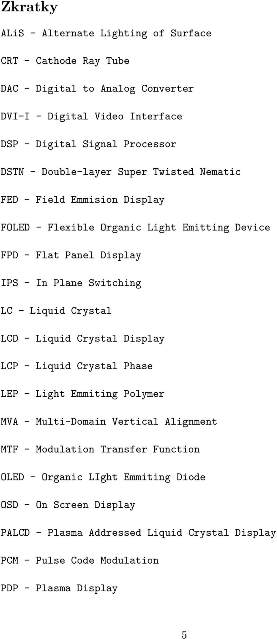 LC - Liquid Crystal LCD - Liquid Crystal Display LCP - Liquid Crystal Phase LEP - Light Emmiting Polymer MVA - Multi-Domain Vertical Alignment MTF - Modulation