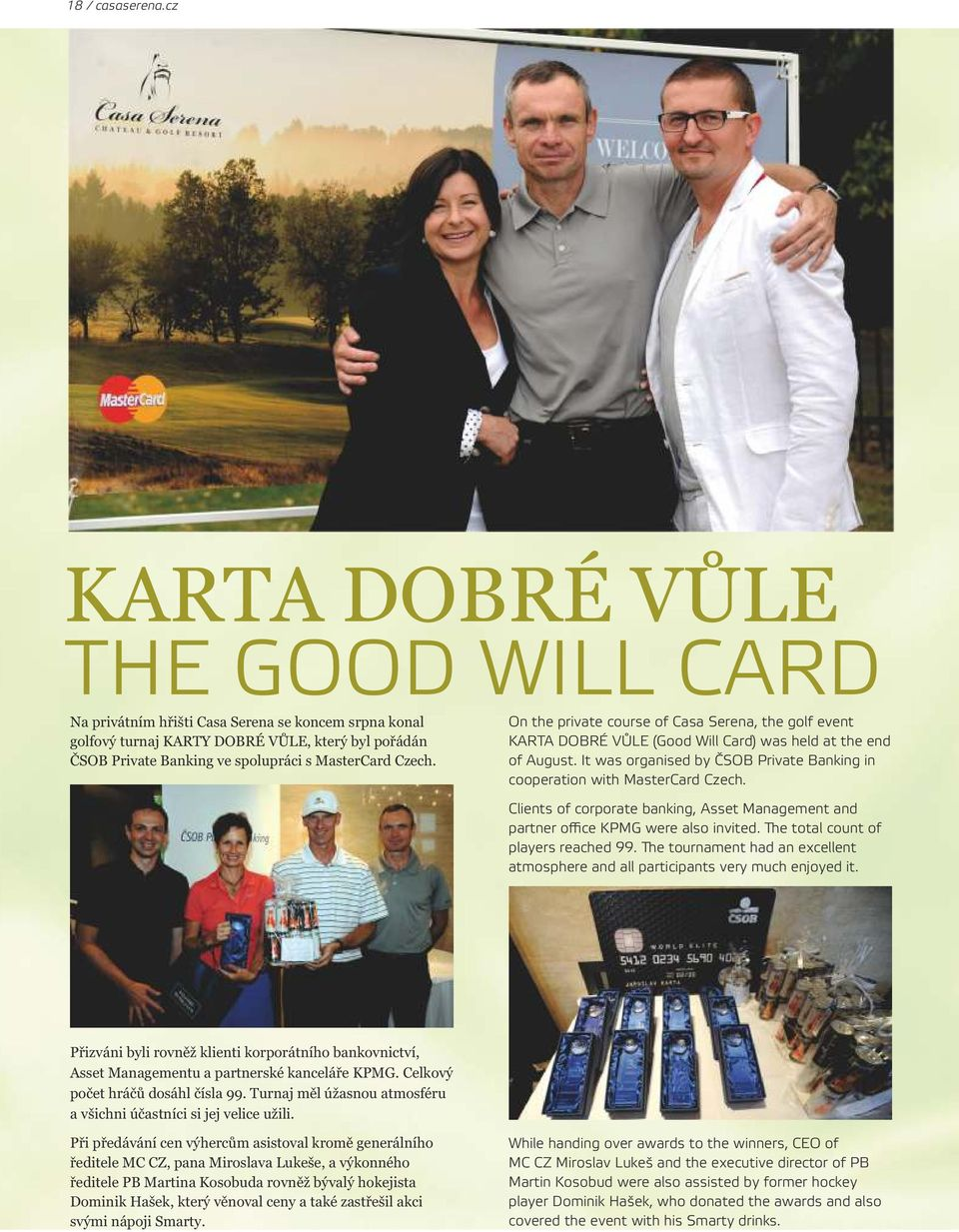 On the private course of Casa Serena, the golf event KARTA DOBRÉ VŮLE (Good Will Card) was held at the end of August. It was organised by ČSOB Private Banking in cooperation with MasterCard Czech.