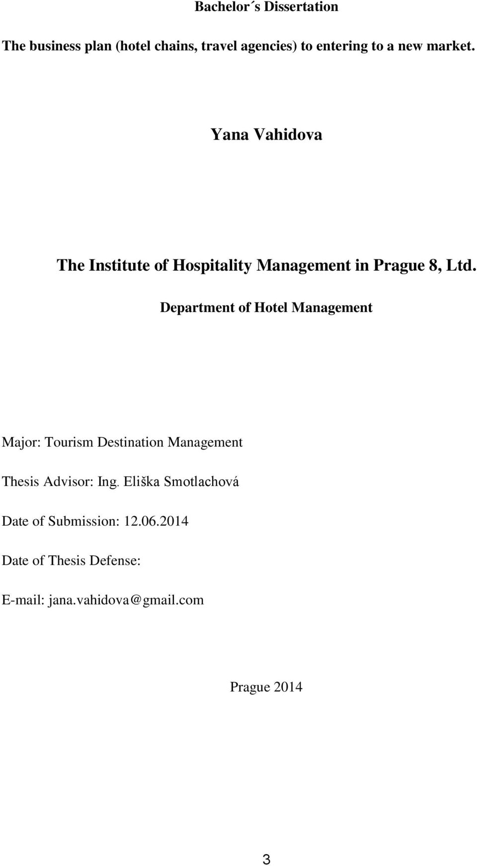 Department of Hotel Management Major: Tourism Destination Management Thesis Advisor: Ing.