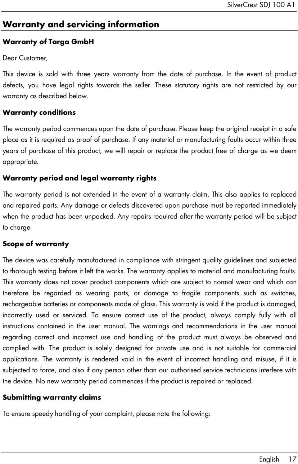 Warranty conditions The warranty period commences upon the date of purchase. Please keep the original receipt in a safe place as it is required as proof of purchase.