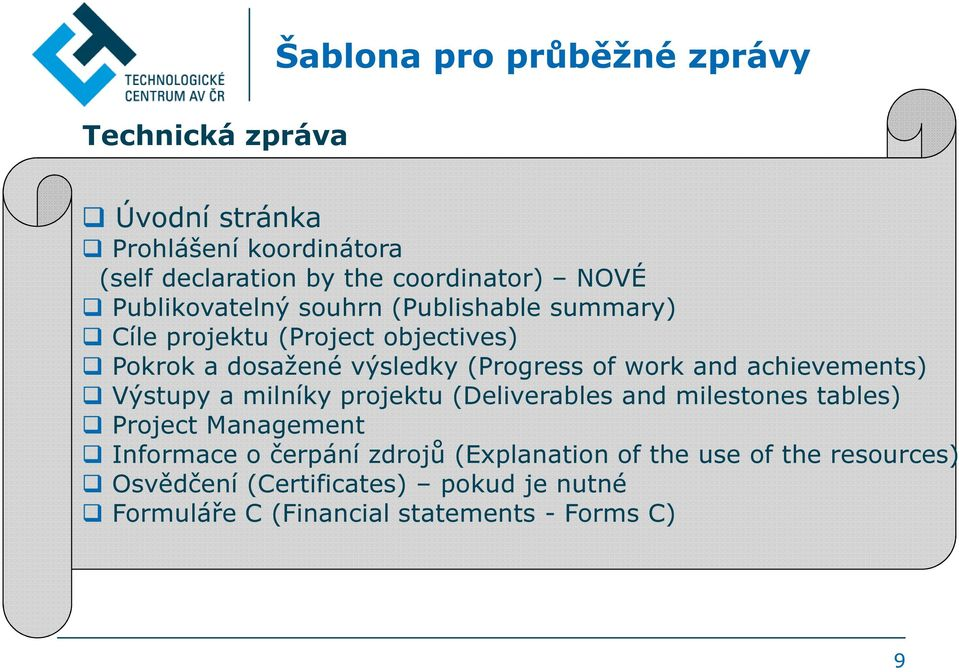 and achievements) Výstupy a milníky projektu (Deliverables and milestones tables) Project Management Informace o čerpání
