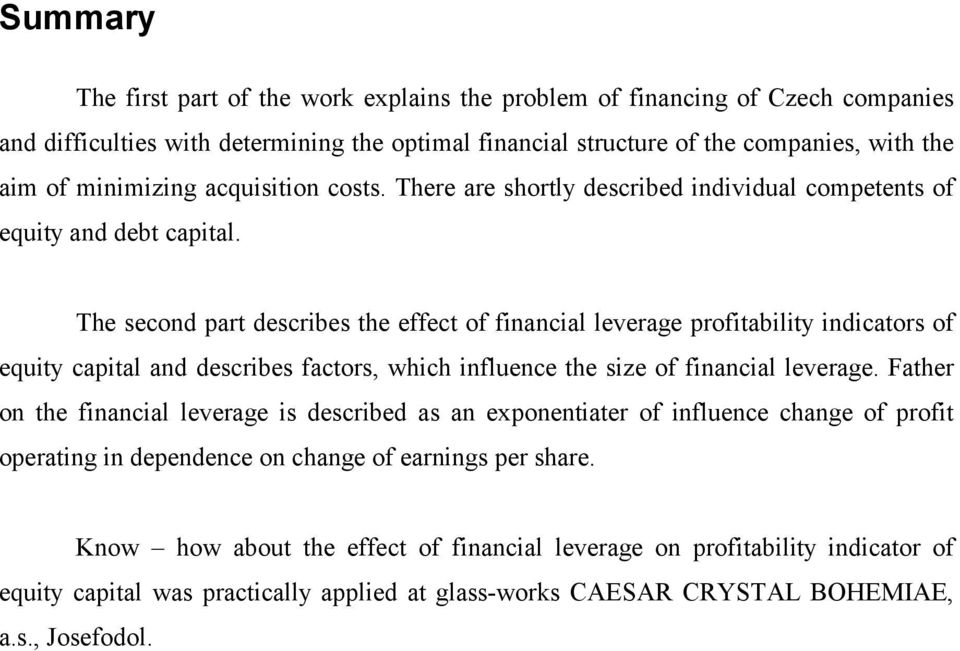 The second part describes the effect of financial leverage profitability indicators of equity capital and describes factors, which influence the size of financial leverage.