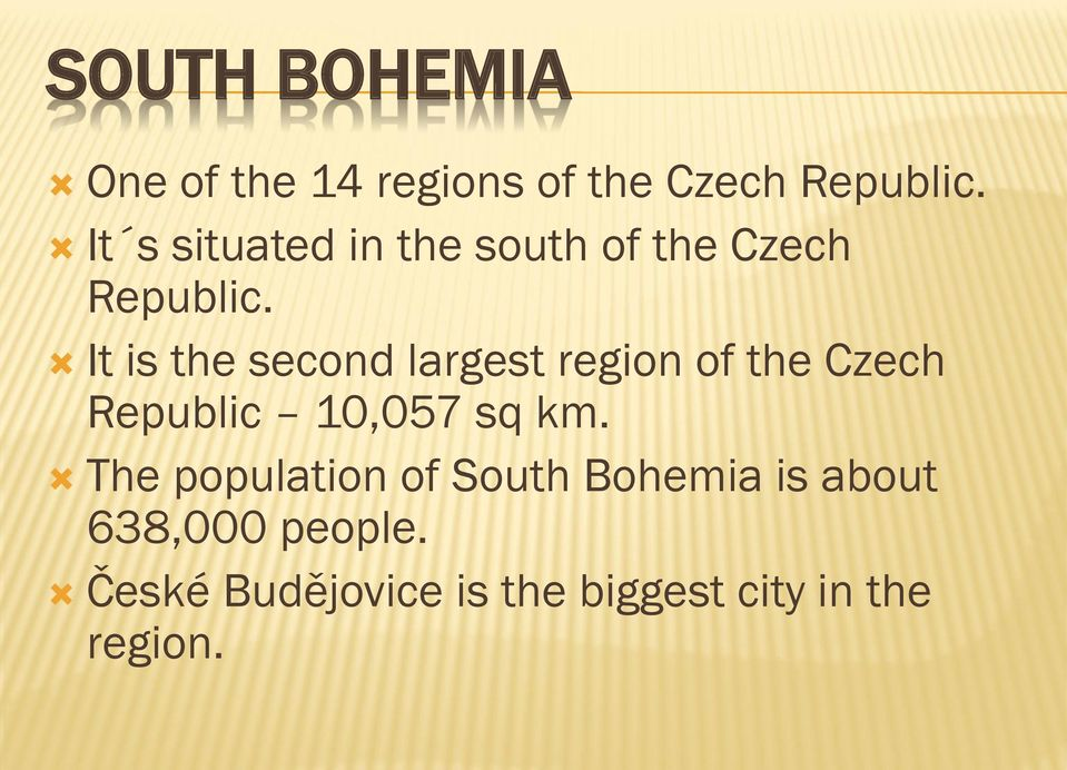 It is the second largest region of the Czech Republic 10,057 sq km.