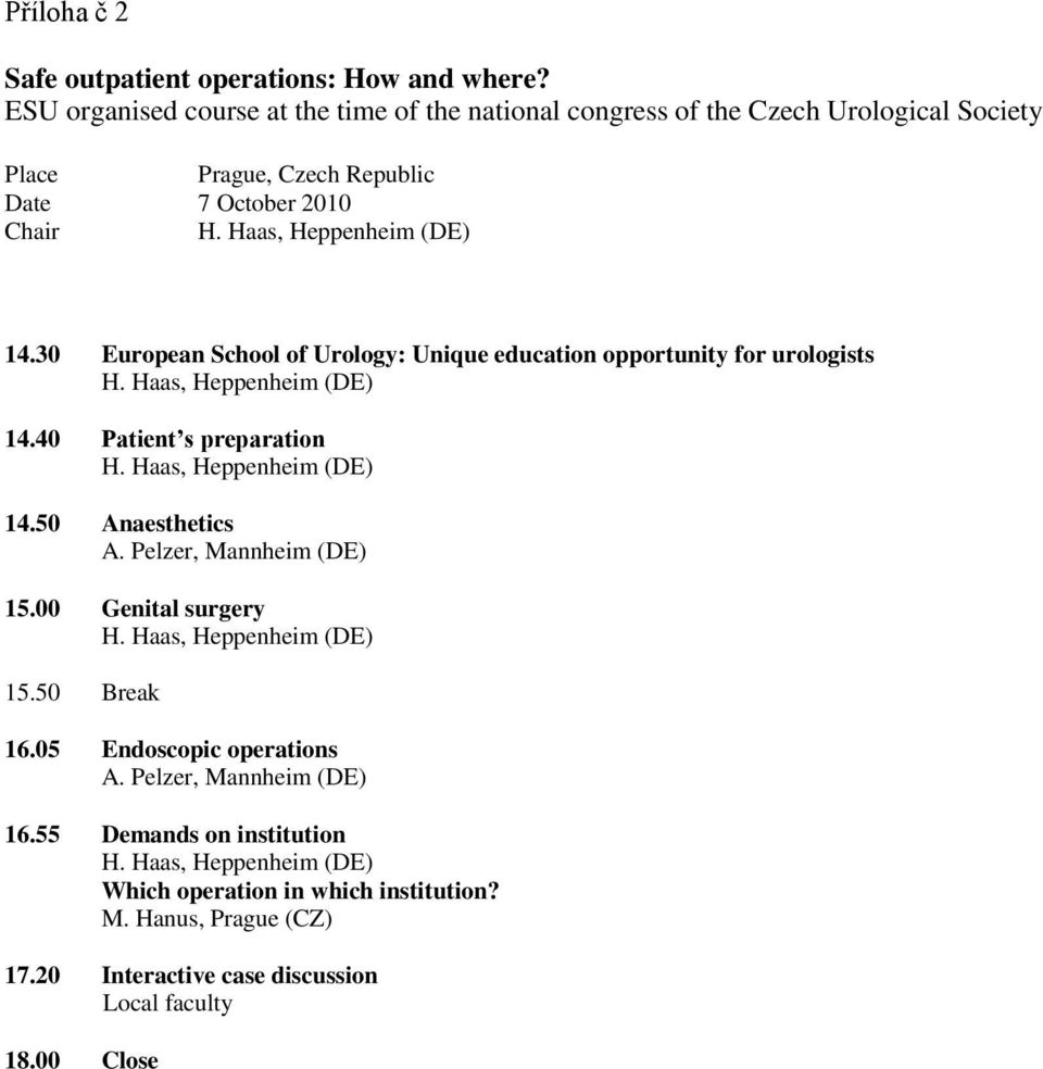 30 European School of Urology: Unique education opportunity for urologists H. Haas, Heppenheim (DE) 14.40 atient s preparation H. Haas, Heppenheim (DE) 14.50 Anaesthetics A.