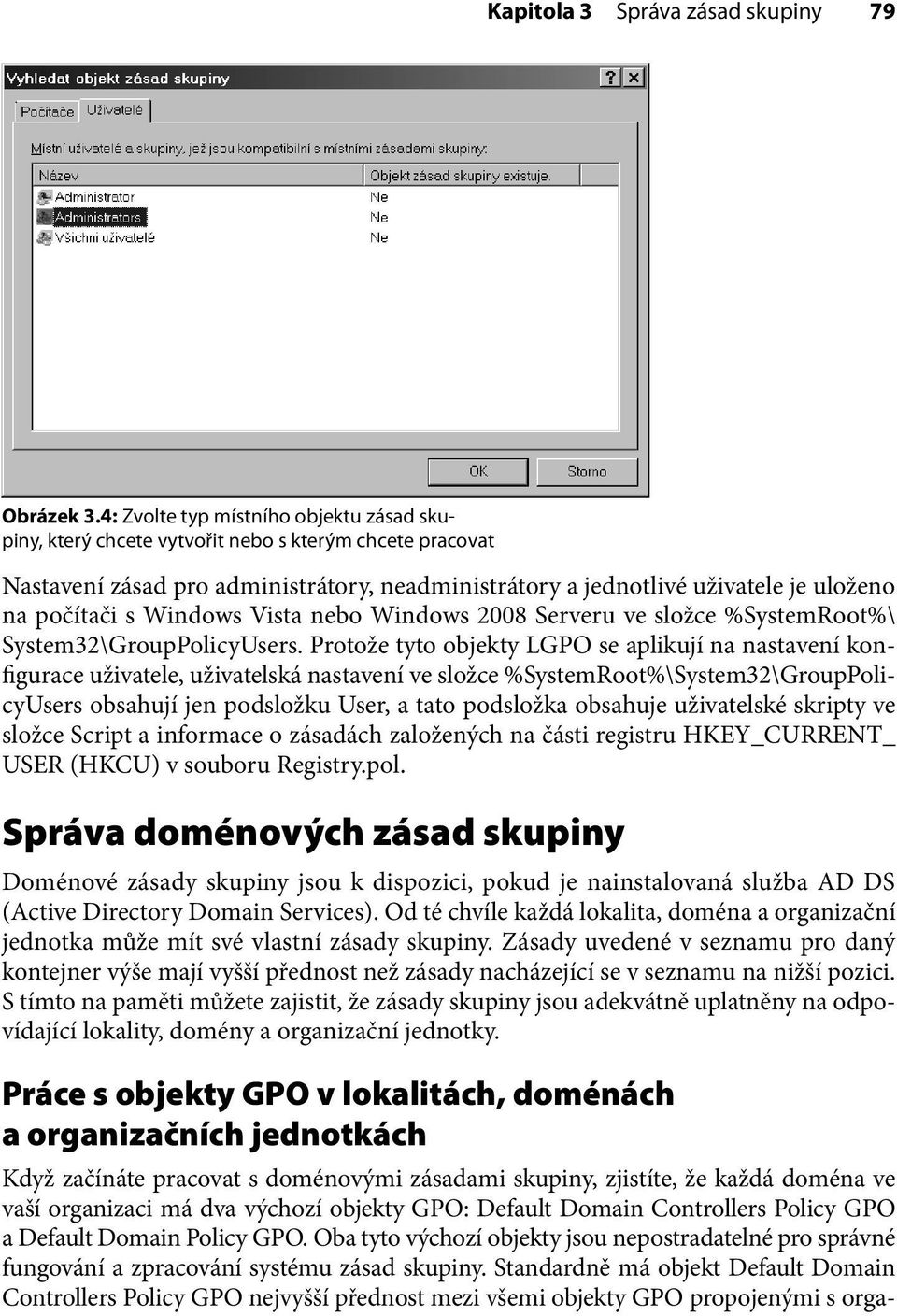 Windows Vista nebo Windows 2008 Serveru ve složce %SystemRoot%\ System32\GroupPolicyUsers.