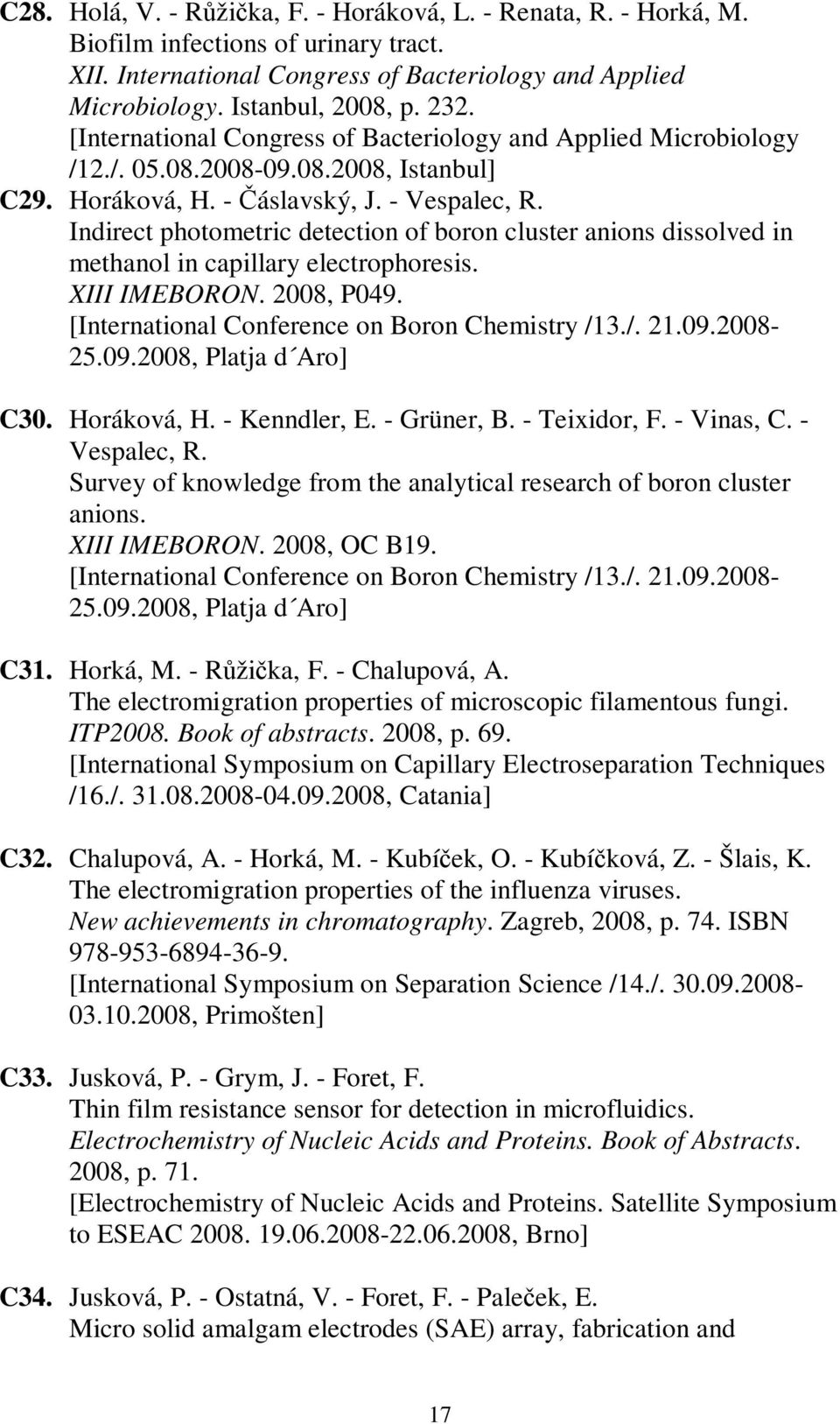 Indirect photometric detection of boron cluster anions dissolved in methanol in capillary electrophoresis. XIII IMEBORON. 2008, P049. [International Conference on Boron Chemistry /13./. 21.09.2008-25.