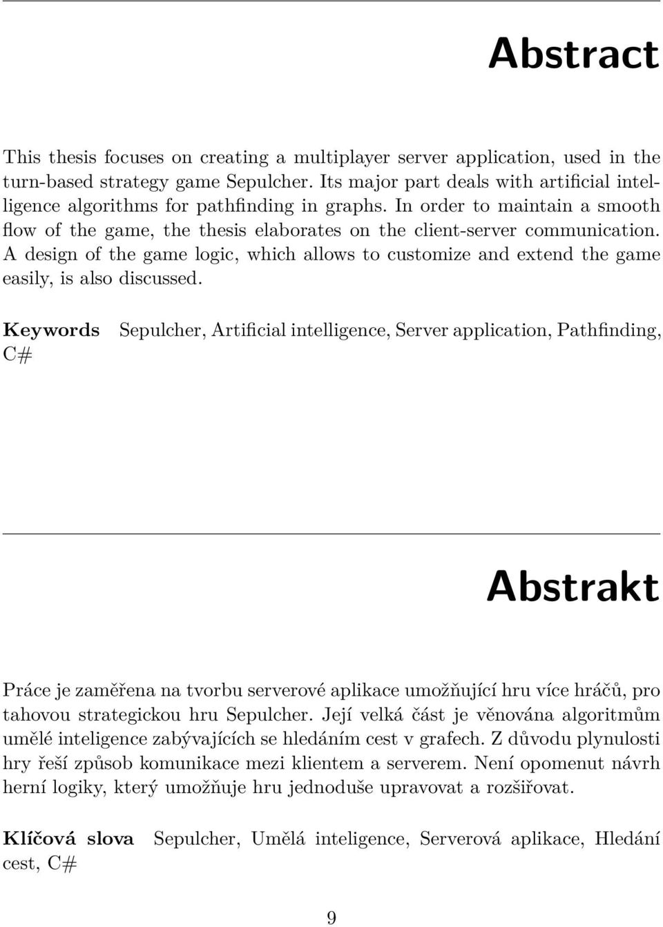 A design of the game logic, which allows to customize and extend the game easily, is also discussed.