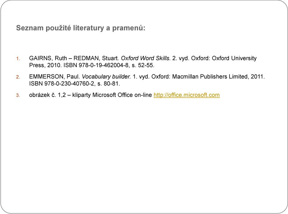 Vocabulary builder. 1. vyd. Oxford: Macmillan Publishers Limited, 2011.