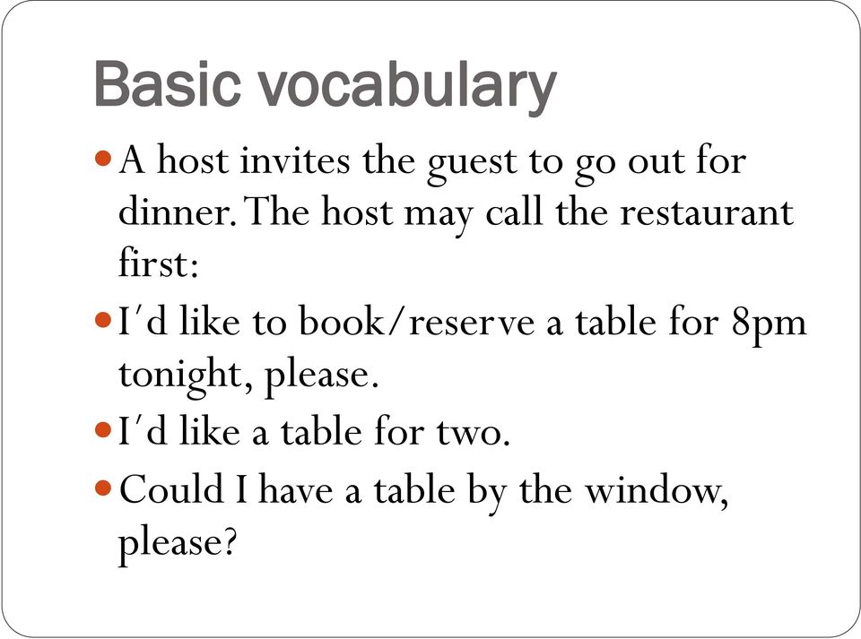 The host may call the restaurant first: I d like to