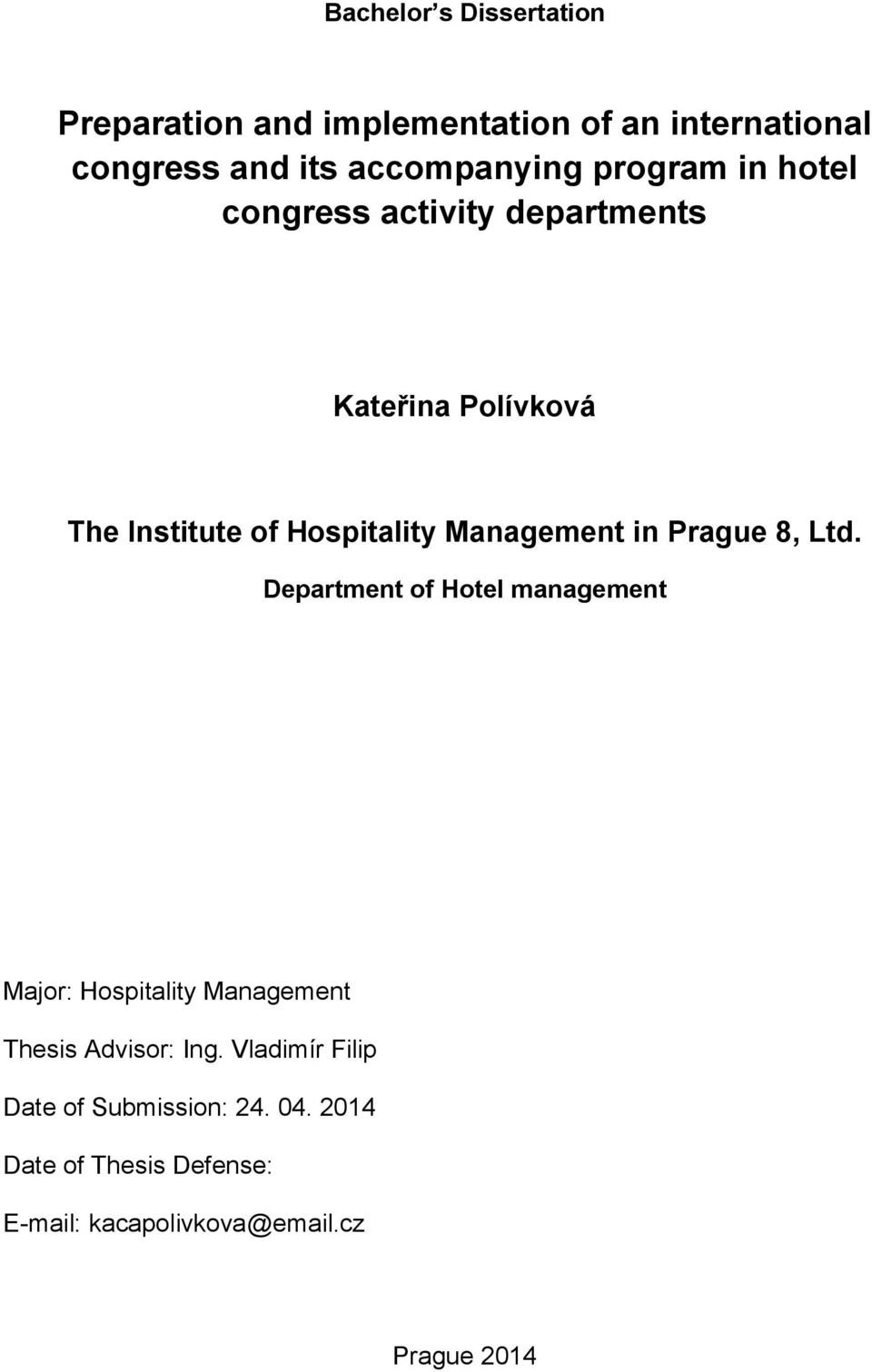in Prague 8, Ltd. Department of Hotel management Major: Hospitality Management Thesis Advisor: Ing.