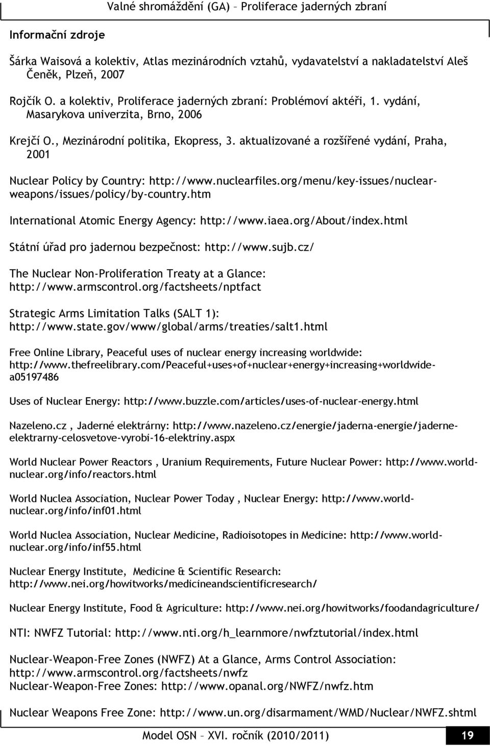 org/menu/key-issues/nuclearweapons/issues/policy/by-country.htm International Atomic Energy Agency: http://www.iaea.org/about/index.html Státní úřad pro jadernou bezpečnost: http://www.sujb.
