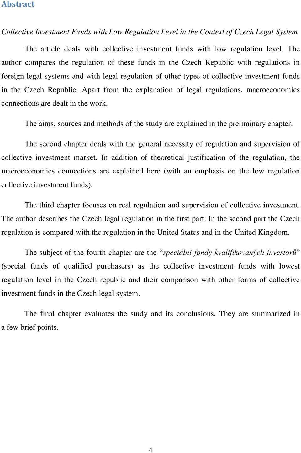 Republic. Apart from the explanation of legal regulations, macroeconomics connections are dealt in the work. The aims, sources and methods of the study are explained in the preliminary chapter.