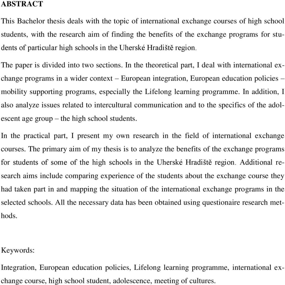 In the theoretical part, I deal with international exchange programs in a wider context European integration, European education policies mobility supporting programs, especially the Lifelong