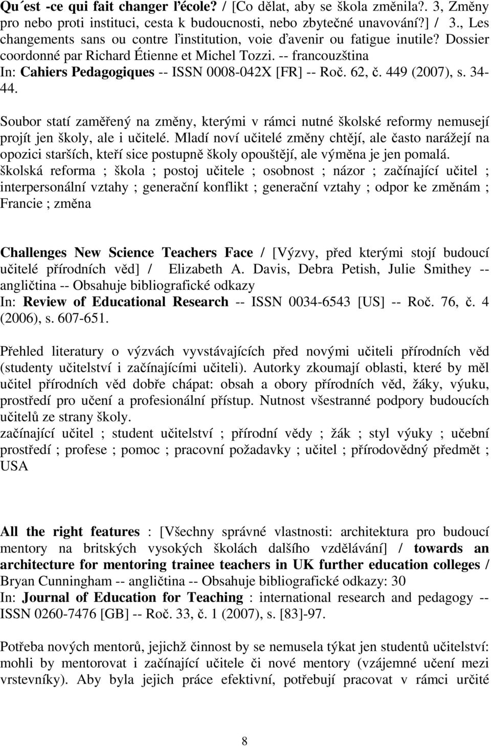 -- francouzština In: Cahiers Pedagogiques -- ISSN 0008-042X [FR] -- Roč. 62, č. 449 (2007), s. 34-44.