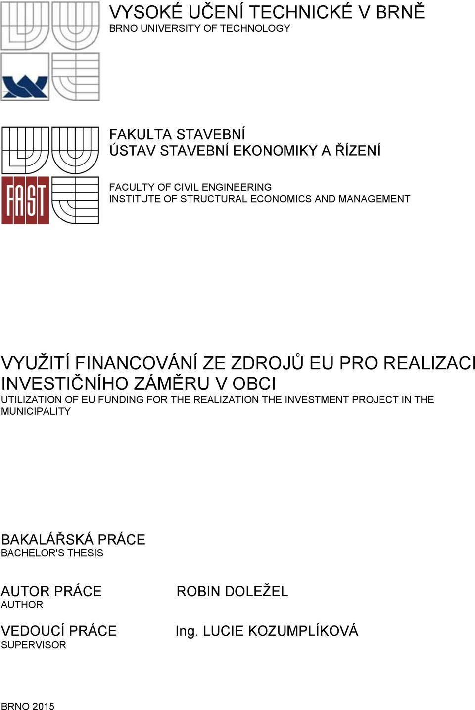 INVESTIČNÍHO ZÁMĚRU V OBCI UTILIZATION OF EU FUNDING FOR THE REALIZATION THE INVESTMENT PROJECT IN THE MUNICIPALITY