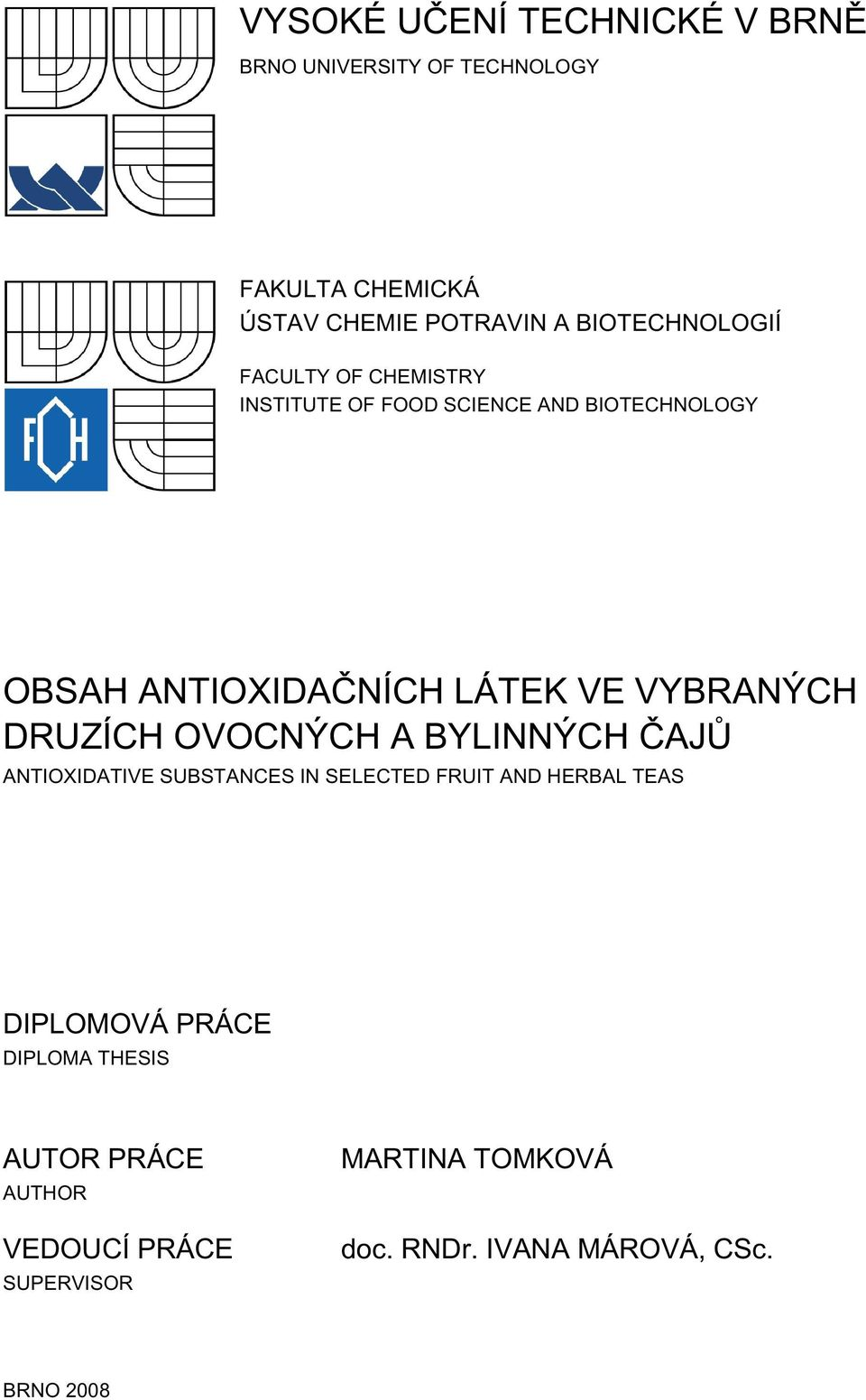 VYBRANÝCH DRUZÍCH OVOCNÝCH A BYLINNÝCH ČAJŮ ANTIOXIDATIVE SUBSTANCES IN SELECTED FRUIT AND HERBAL TEAS