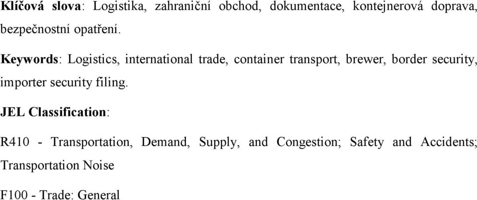 Keywords: Logistics, international trade, container transport, brewer, border security,