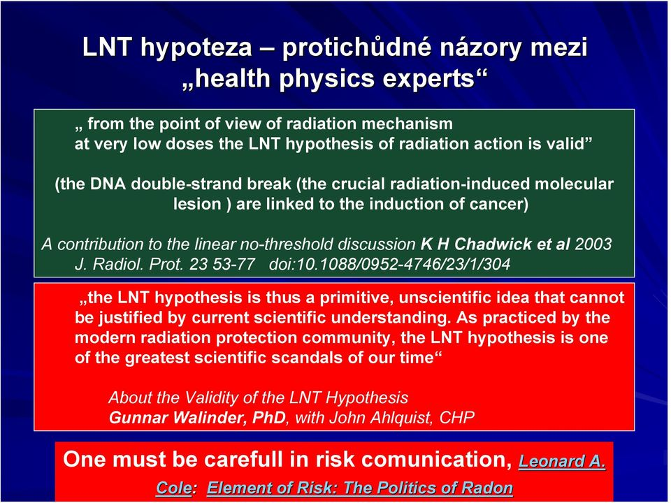 23 53-77 doi:10.1088/0952-4746/23/1/304 the LNT hypothesis is thus a primitive, unscientific idea that cannot be justified by current scientific understanding.