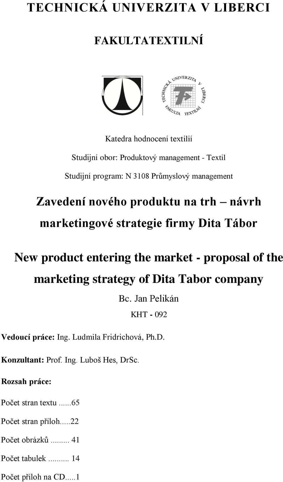 proposal of the marketing strategy of Dita Tabor company Bc. Jan Pelikán KHT - 092 Vedoucí práce: Ing. Ludmila Fridrichová, Ph.D. Konzultant: Prof.