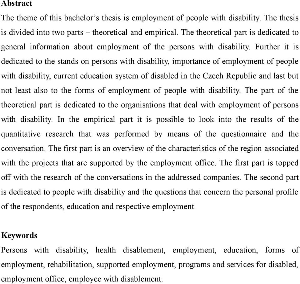 Further it is dedicated to the stands on persons with disability, importance of employment of people with disability, current education system of disabled in the Czech Republic and last but not least