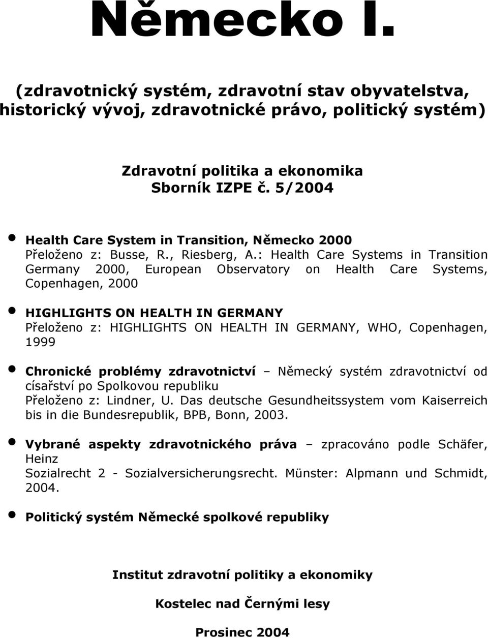 : Health Care Systems in Transition Germany 2000, European Observatory on Health Care Systems, Copenhagen, 2000 HIGHLIGHTS ON HEALTH IN GERMANY Přeloženo z: HIGHLIGHTS ON HEALTH IN GERMANY, WHO,