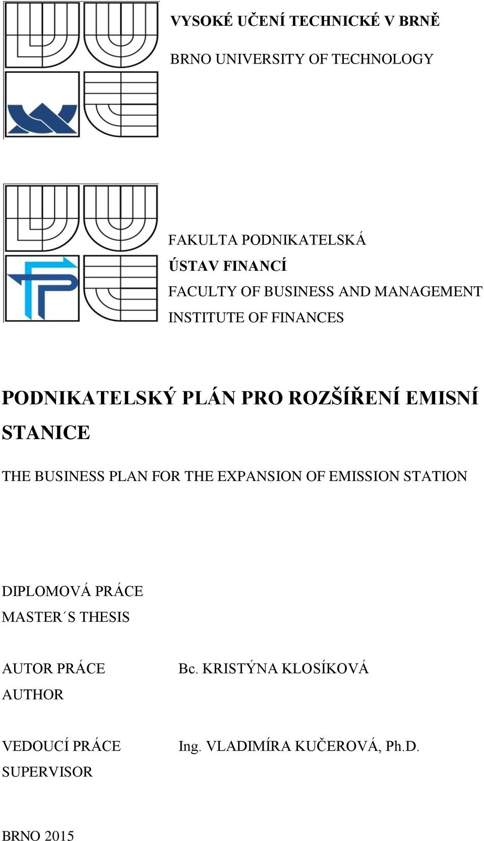 STANICE THE BUSINESS PLAN FOR THE EXPANSION OF EMISSION STATION DIPLOMOVÁ PRÁCE MASTER S THESIS