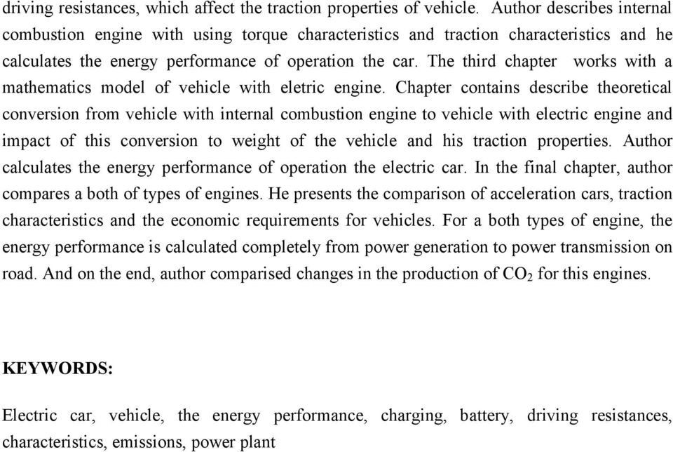 The third chapter works with a mathematics model of vehicle with eletric engine.