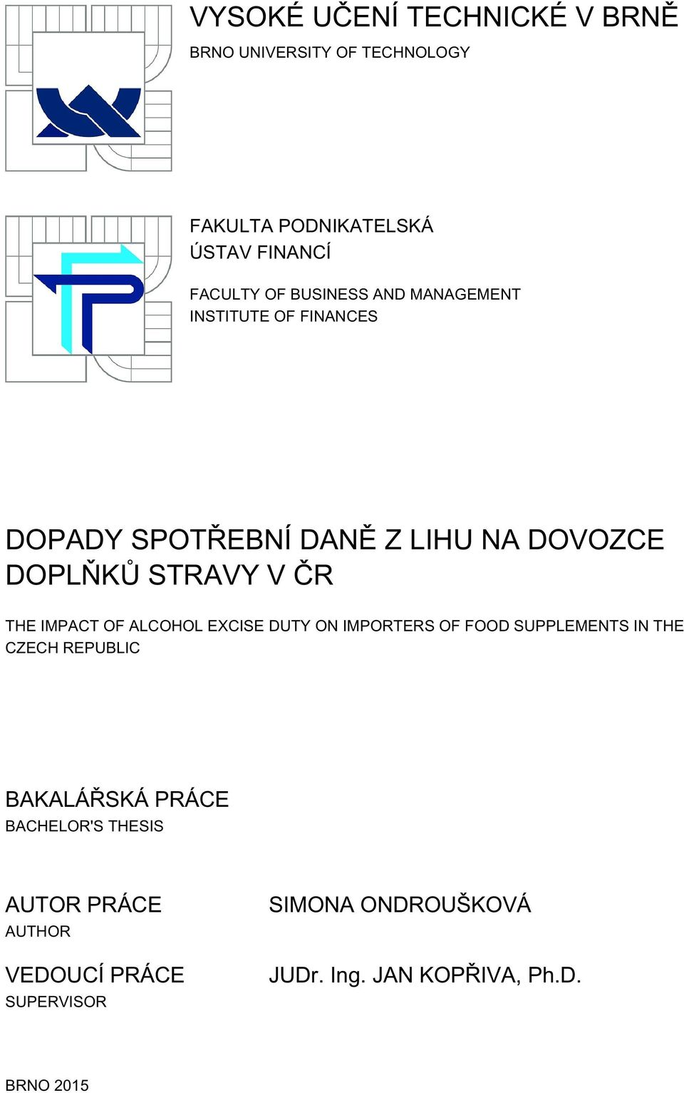 IMPACT OF ALCOHOL EXCISE DUTY ON IMPORTERS OF FOOD SUPPLEMENTS IN THE CZECH REPUBLIC BAKALÁŘSKÁ PRÁCE