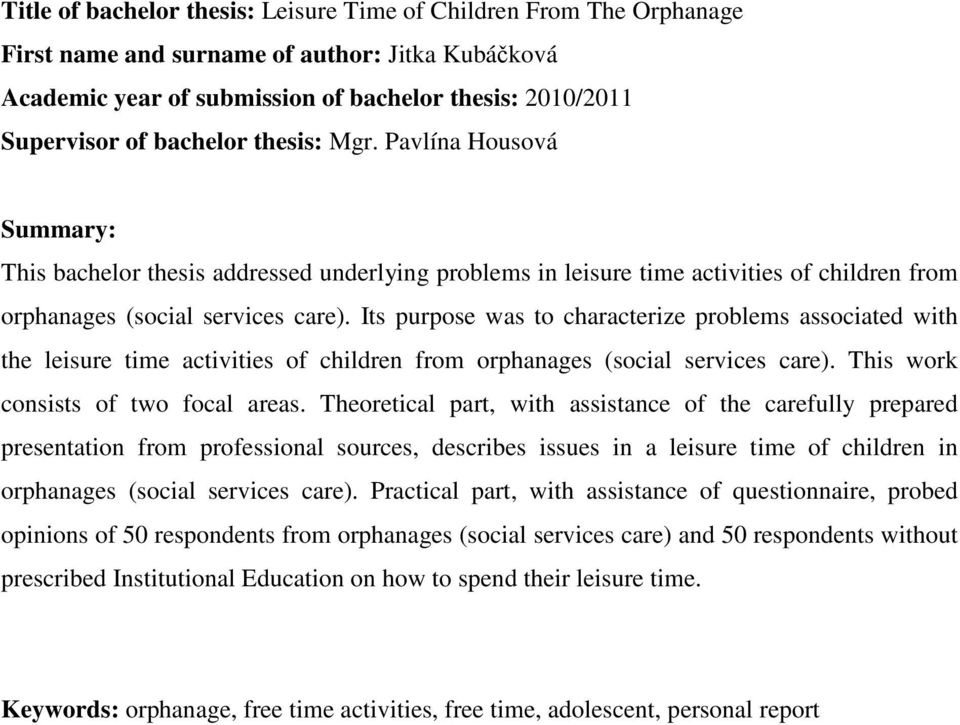 Its purpose was to characterize problems associated with the leisure time activities of children from orphanages (social services care). This work consists of two focal areas.