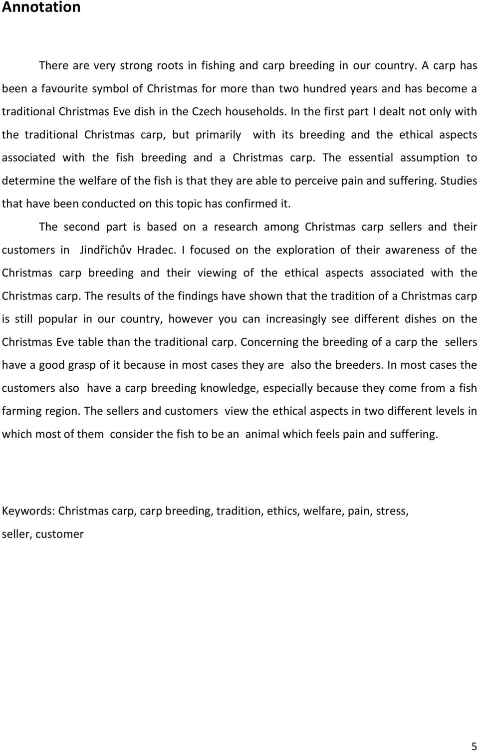 In the first part I dealt not only with the traditional Christmas carp, but primarily with its breeding and the ethical aspects associated with the fish breeding and a Christmas carp.