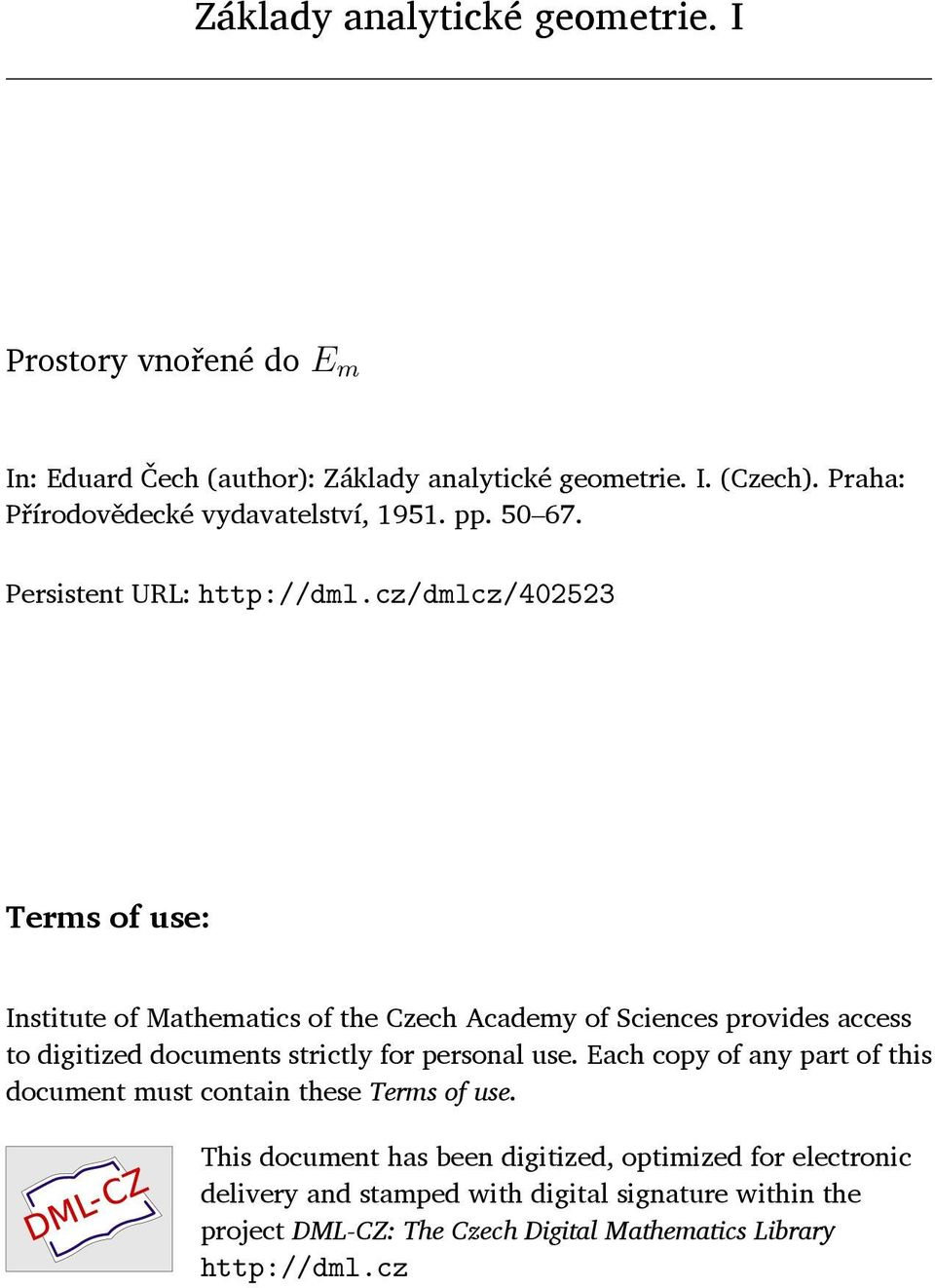 cz/dmlcz/402523 Terms of use: Institute of Mathematics of the Czech Academy of Sciences provides access to digitized documents strictly for personal use.