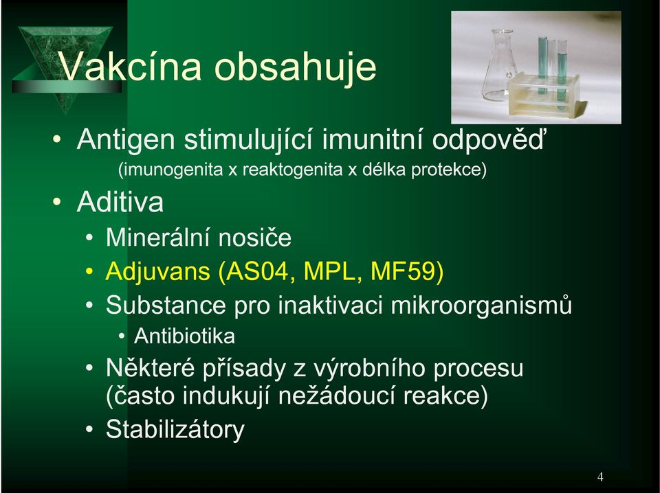 (AS04, MPL, MF59) Substance pro inaktivaci mikroorganismů Antibiotika