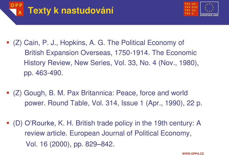 Pax Britannica: Peace, force and world power. Round Table, Vol. 314, Issue 1 (Apr., 1990), 22 p. (D) O Rourke, K.