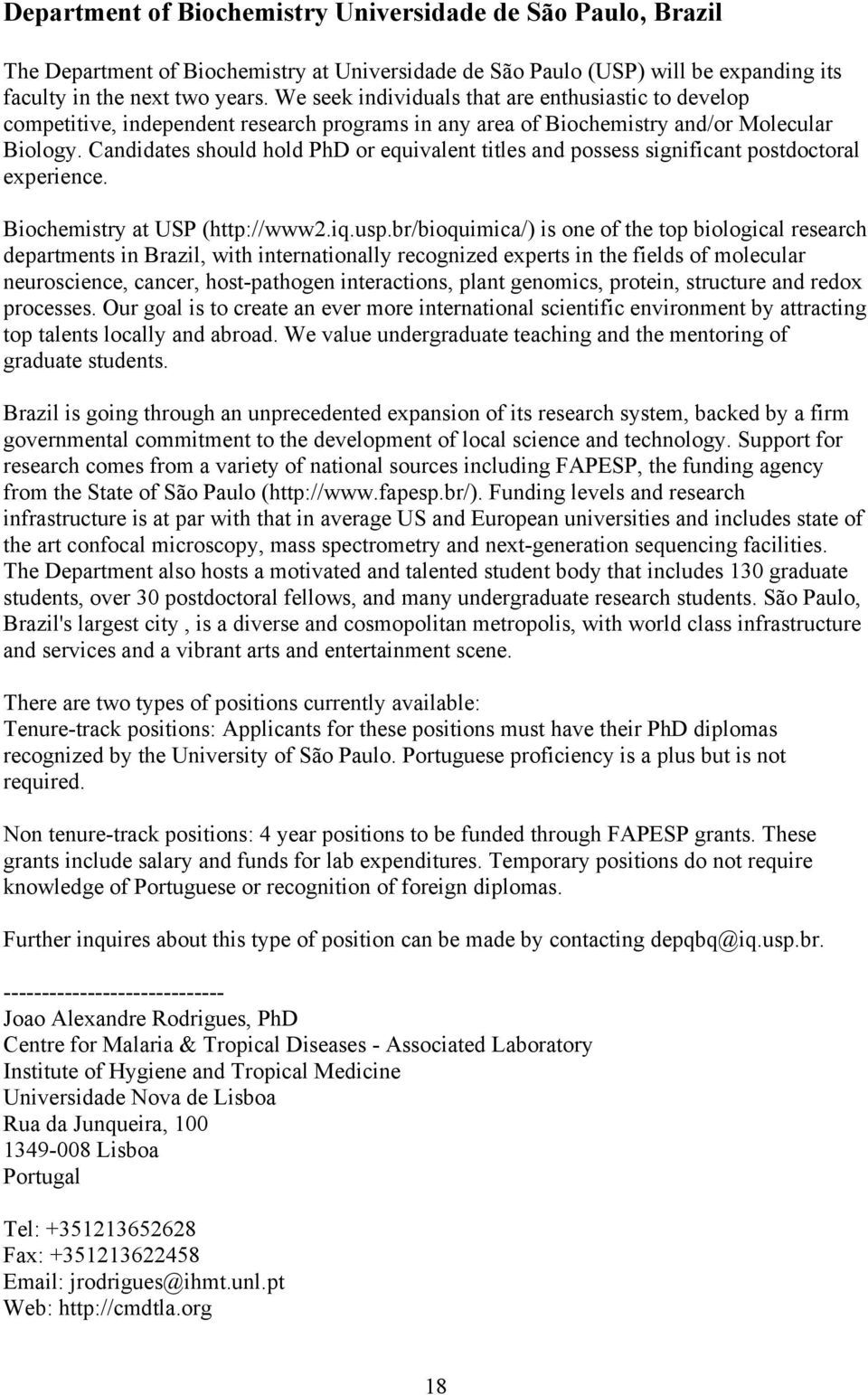 Candidates should hold PhD or equivalent titles and possess significant postdoctoral experience. Biochemistry at USP (http://www2.iq.usp.