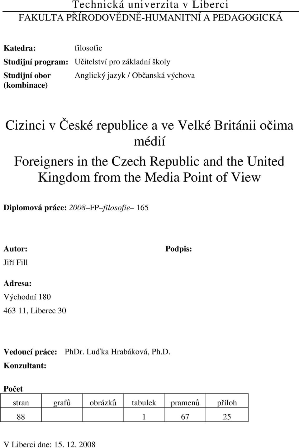 Republic and the United Kingdom from the Media Point of View Diplomová práce: 2008 FP filosofie 165 Autor: Jiří Fill Podpis: Adresa: Východní 180