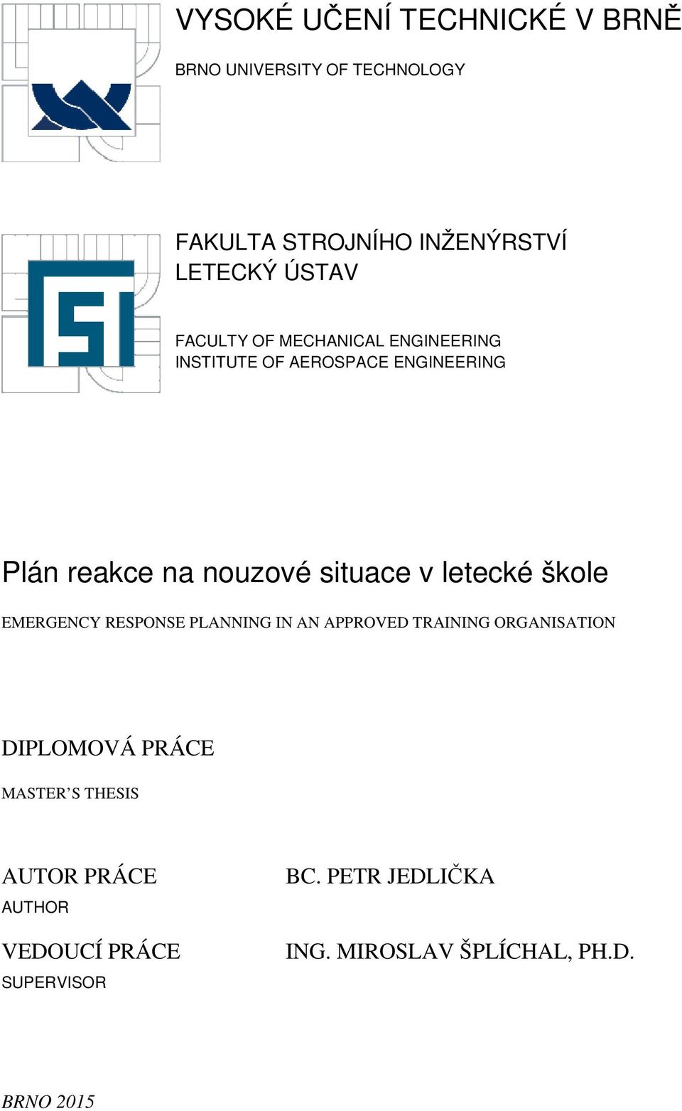 letecké škole EMERGENCY RESPONSE PLANNING IN AN APPROVED TRAINING ORGANISATION DIPLOMOVÁ PRÁCE MASTER S