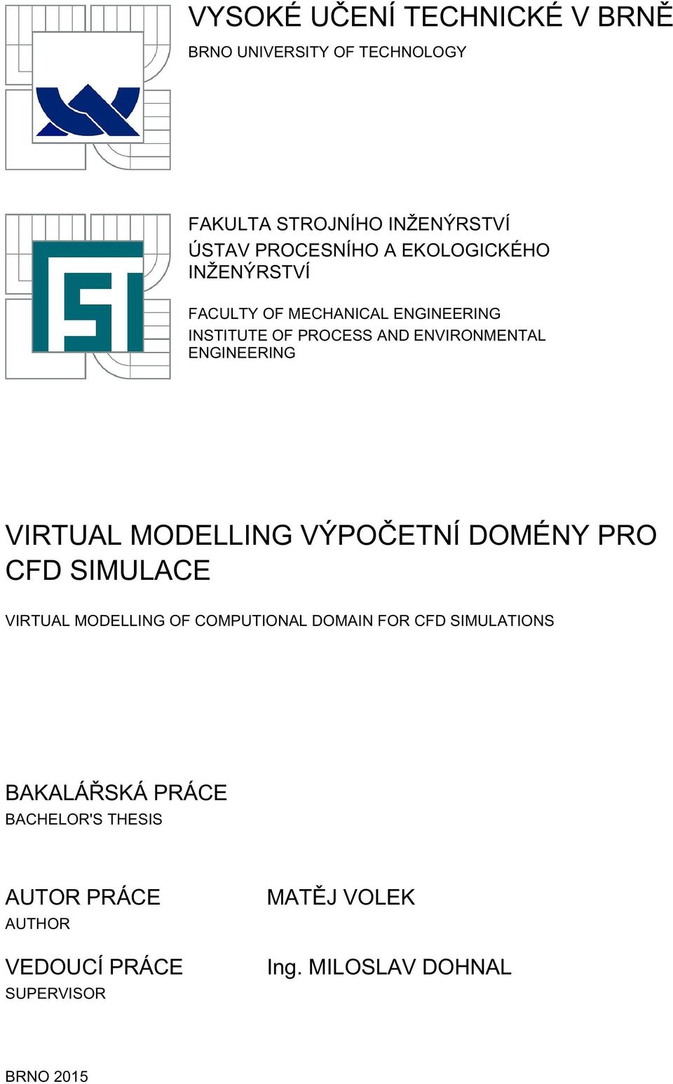 VIRTUAL MODELLING VÝPOČETNÍ DOMÉNY PRO CFD SIMULACE VIRTUAL MODELLING OF COMPUTIONAL DOMAIN FOR CFD SIMULATIONS