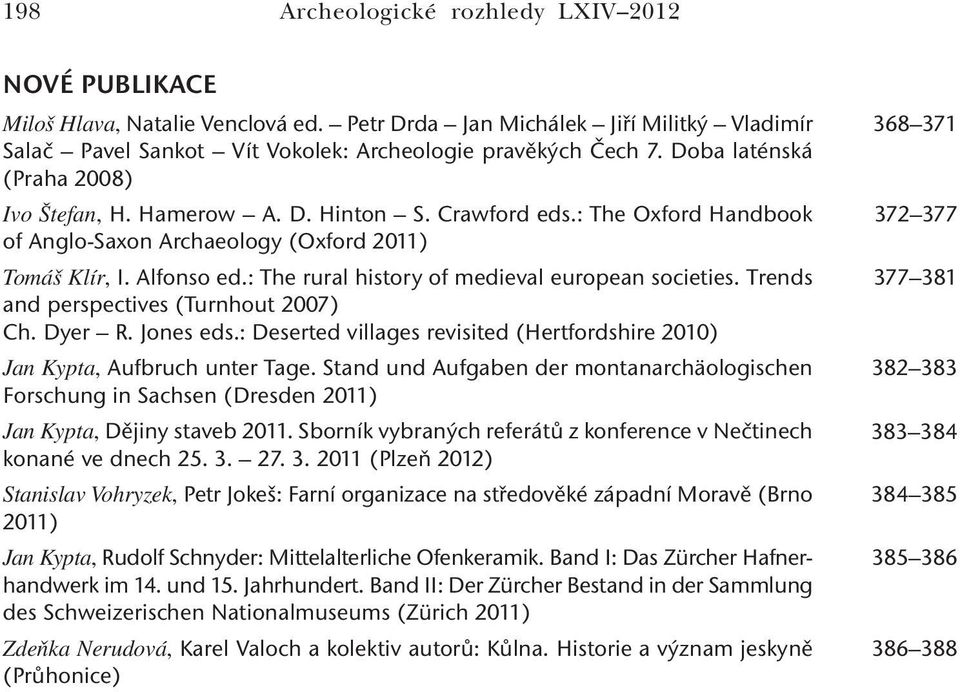 : The rural history of medieval european societies. Trends and perspectives (Turnhout 2007) Ch. Dyer R. Jones eds.: Deserted villages revisited (Hertfordshire 2010) Jan Kypta, Aufbruch unter Tage.