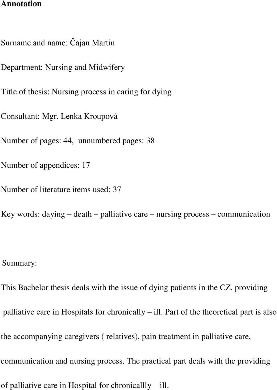 communication Summary: This Bachelor thesis deals with the issue of dying patients in the CZ, providing palliative care in Hospitals for chronically ill.