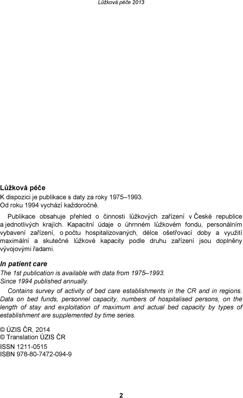 doplněny vývojovými řadami. In patient care The 1st publication is available with data from 1975 1993. Since 1994 published annually.