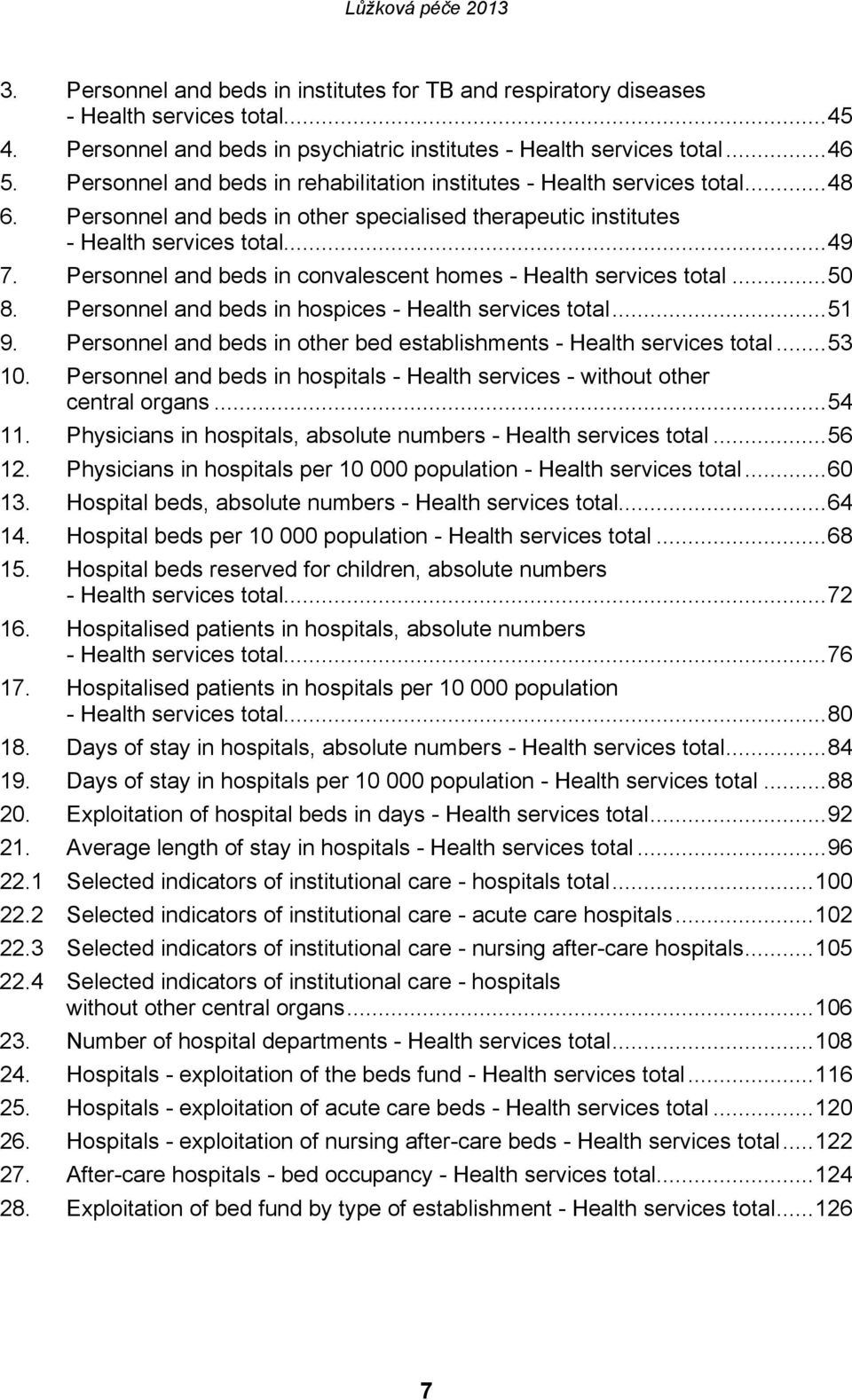 Personnel and beds in convalescent homes - Health services total... 50 8. Personnel and beds in hospices - Health services total... 51 9.