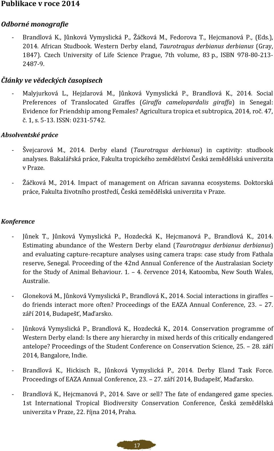 , Hejzlarová M., Jůnková Vymyslická P., Brandlová K., 2014. Social Preferences of Translocated Giraffes (Giraffa camelopardalis giraffa) in Senegal: Evidence for Friendship among Females?